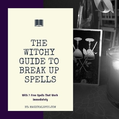 The Witchy Guide to Break Up Spells [7 Free Spells, Chanting & Totems]