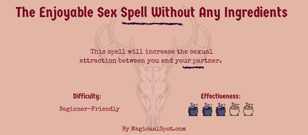 The Enjoyable Sex Spell Without Any Ingredients by MagickalSpot