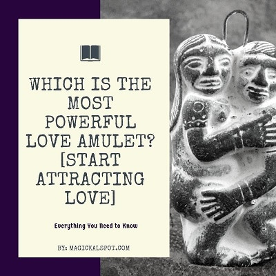 Which is The Most Powerful Love Amulet? [Start Attracting Love]