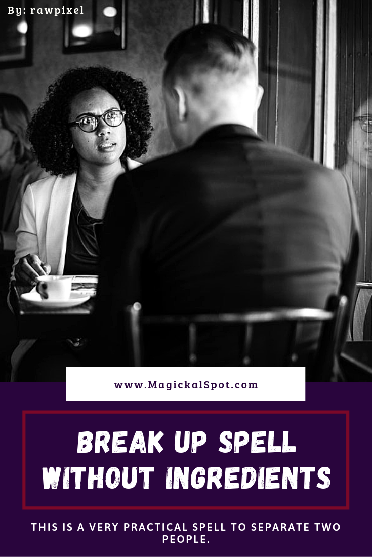 BREAK UP SPELL WITHOUT INGREDIENTS