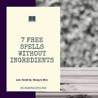 7 Free Spells Without Ingredients [Love, Break Up, Money & More]