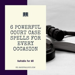 6 Powerful Court Case Spells For Every Occasion featured