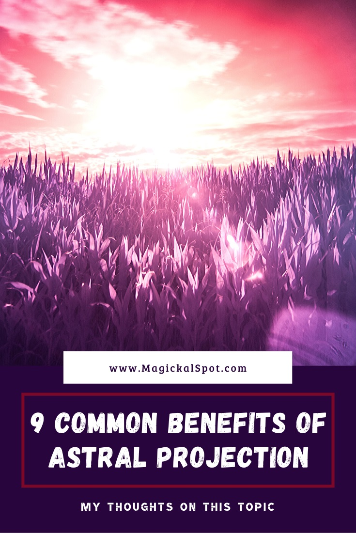 9 Common Benefits of Astral Projection by MagickalSpot
