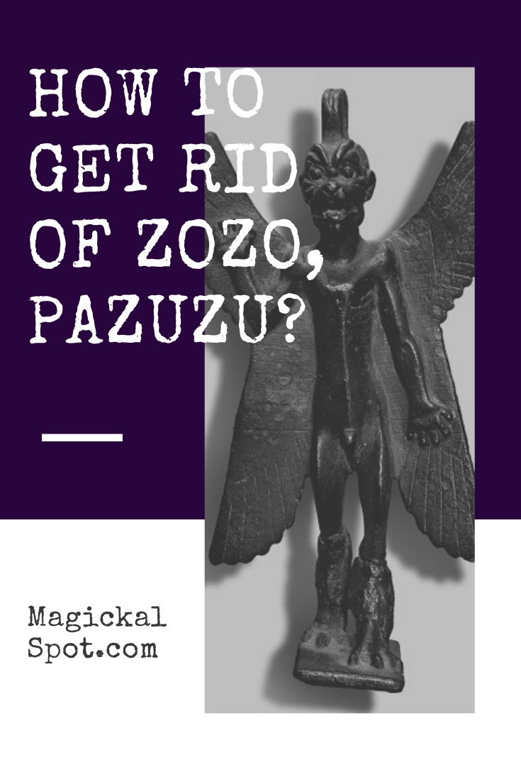 How to Get Rid of Zozo, Pazuzu by MagickalSpot