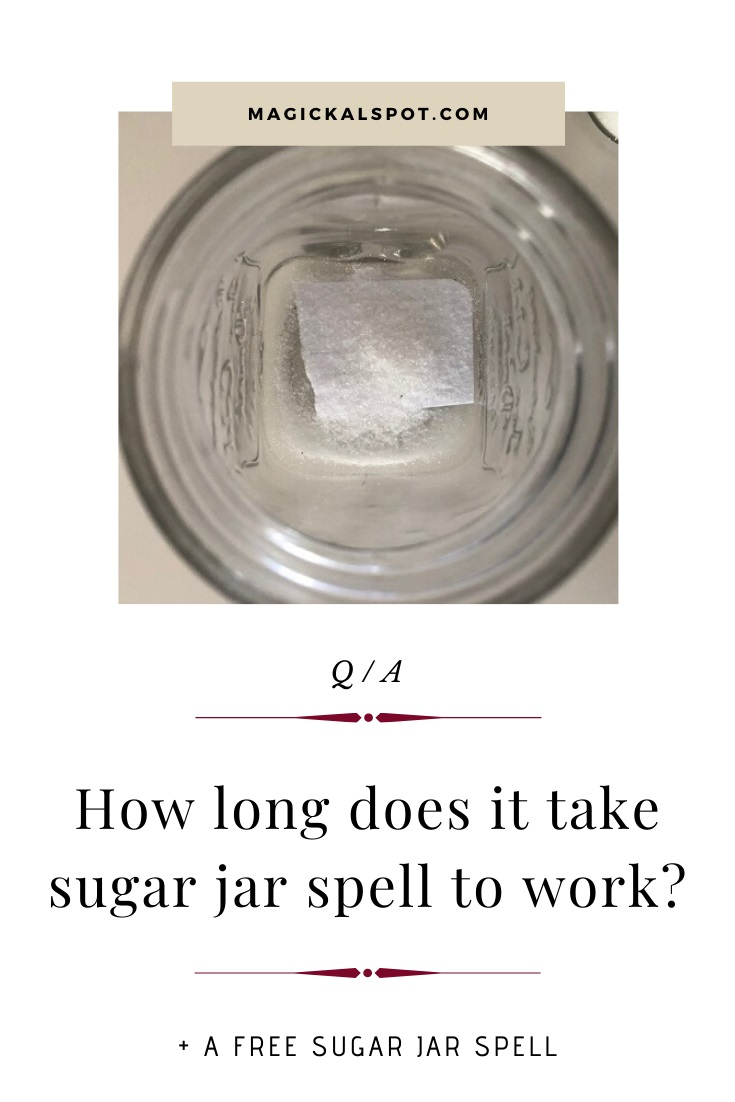 How long does it take sugar jar spell to work by MagickalSpot