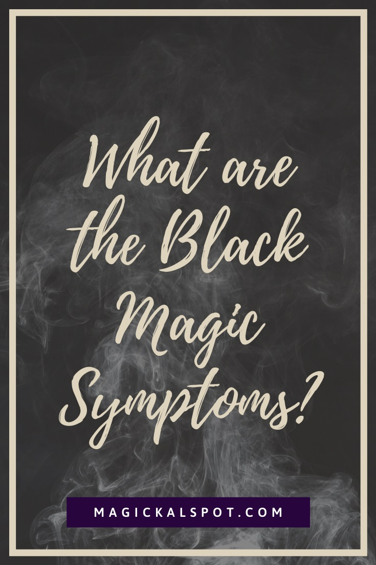 What are the Black Magic Symptoms by MagickalSpot
