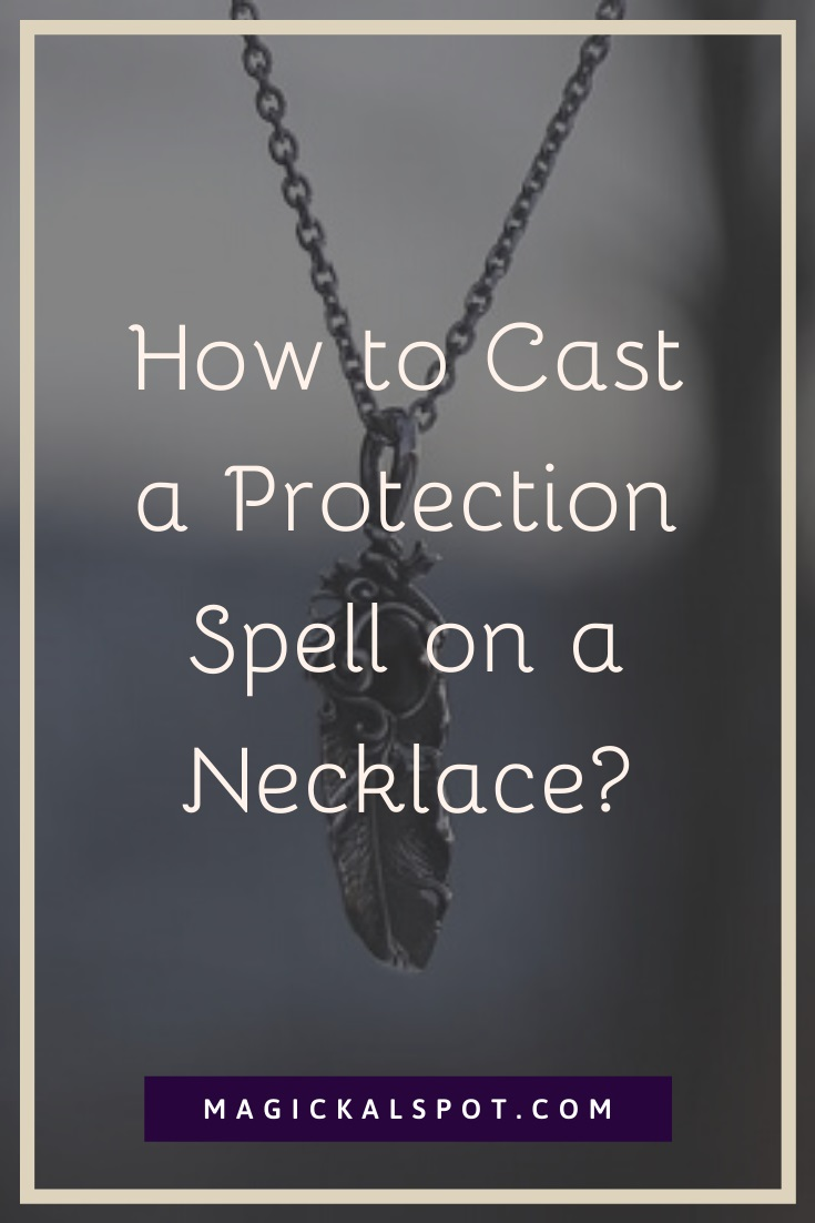 How to Cast a Protection Spell on a Necklace by MagickalSpot