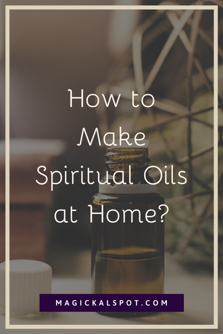 How to Make Spiritual Oils at Home by MagickalSpot