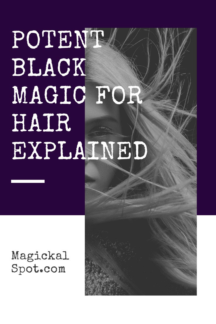 Potent Black Magic for Hair Explained by MagickalSpot