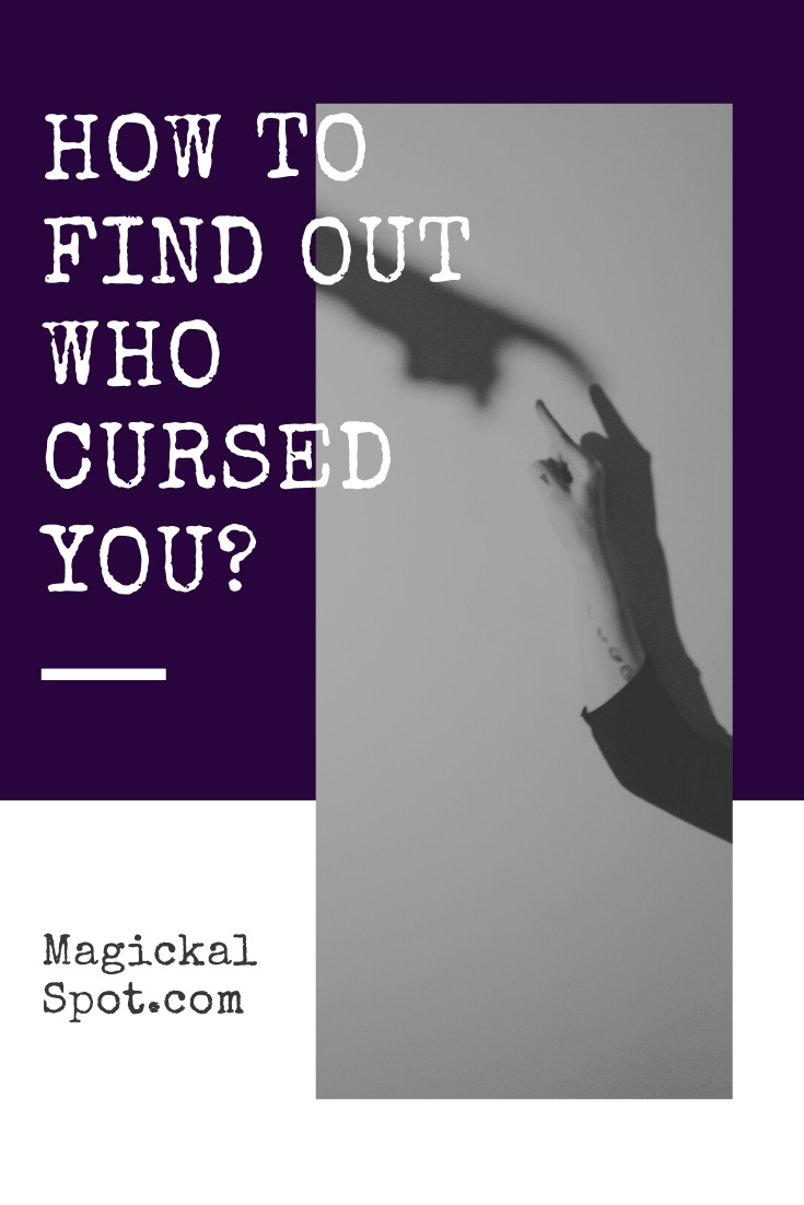 How to Find Out Who Cursed You by MagickalSpot
