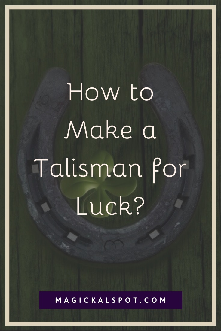 How to Make a Talisman for Luck by MagickalSpot