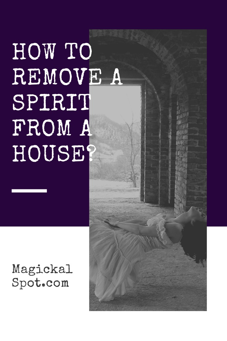 How to Remove a Spirit from a House by MagickalSpot