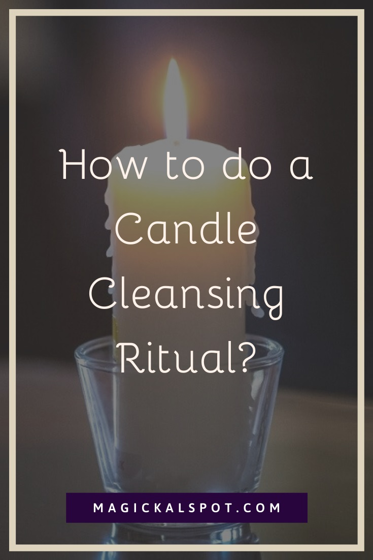 How to do a Candle Cleansing Ritual by MagickalSpot