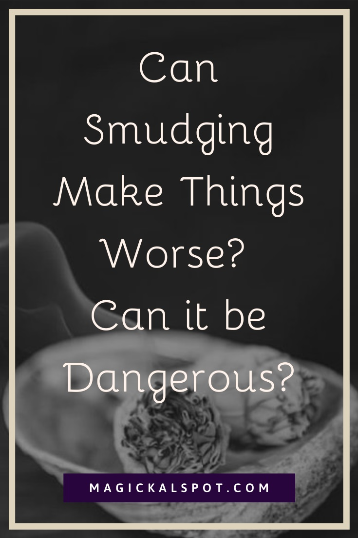 Can Smudging Make Things Worse by MagickalSpot