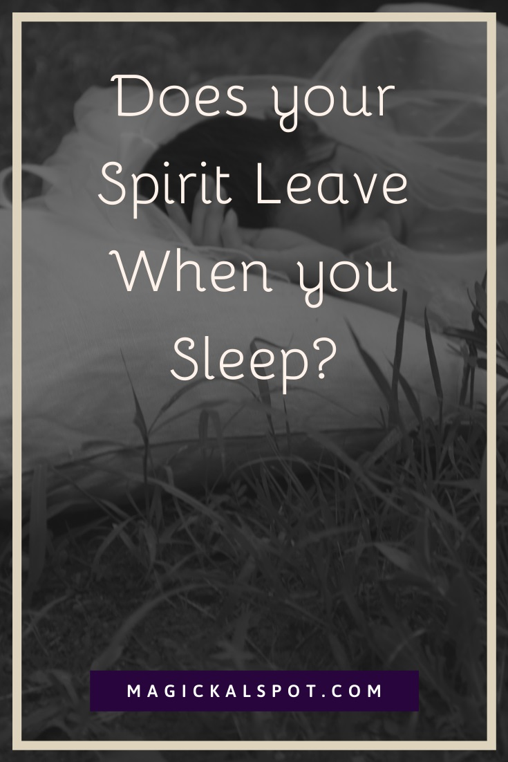 Does your Spirit Leave When you Sleep by Magickal Spot