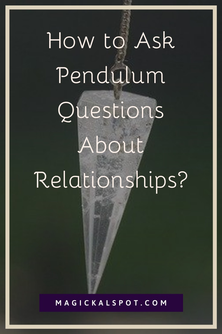 How to Ask Pendulum Questions About Relationships by MagickalSpot
