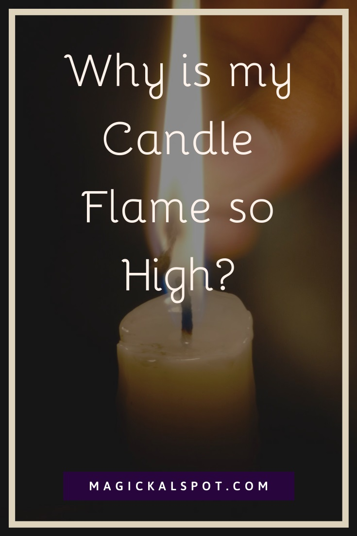 Why is my Candle Flame so High by MagickalSpot