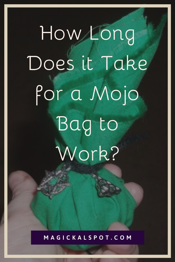 How Long Does it Take for a Mojo Bag to Work by MagickalSpot