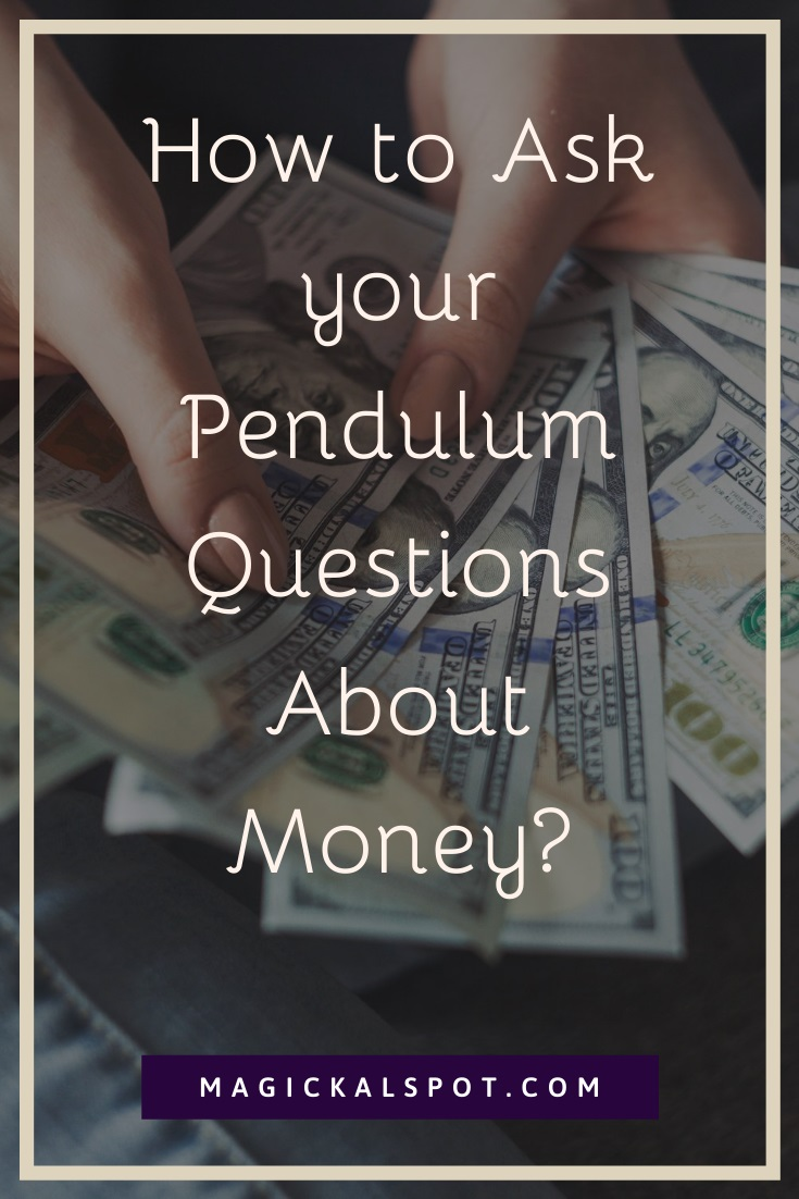 How to Ask your Pendulum Questions About Money by MagickalSpot