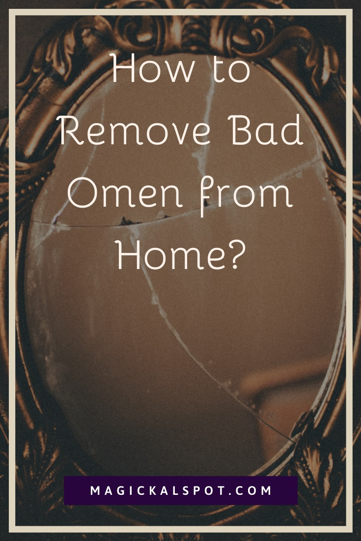 How to Remove Bad Omen from Home by MagickalSpot