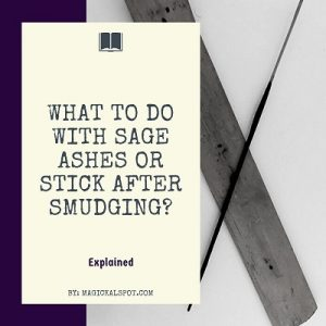 What to do With Sage Ashes or Stick after Smudging featured