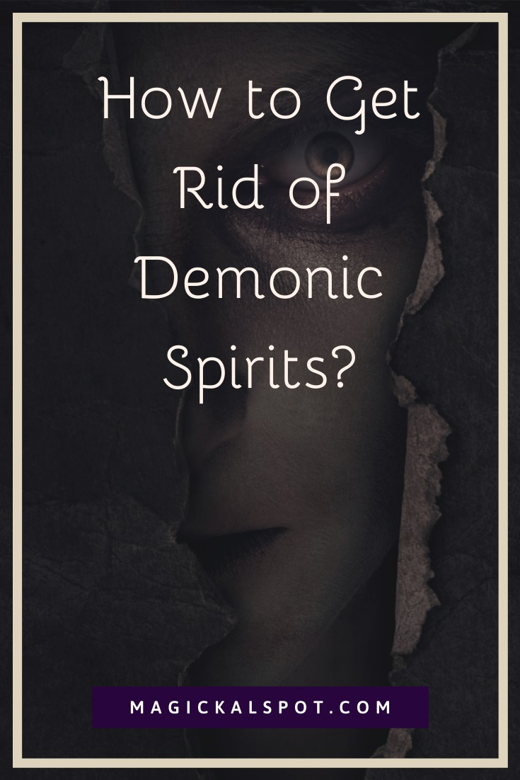 How to Get Rid of Demonic Spirits by MagickalSpot